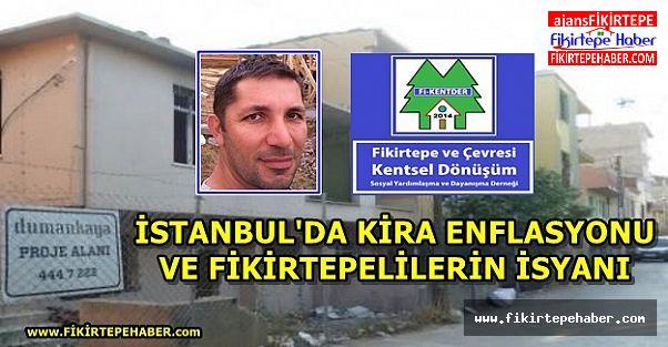 İSTANBUL'DA KİRA ENFLASYONU VE FİKİRTEPELİLERİN İSYANI