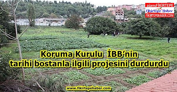 Koruma Kurulundan Tarihi Bostana Koruma, Büyükşehir'in Projesine Durdurma