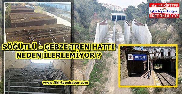 Gebze - Söğütlü tren hattı neden ilerlemiyor !?