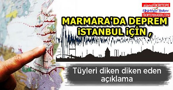 Marmara'da deprem ve Korkutan İstanbul açıklaması !