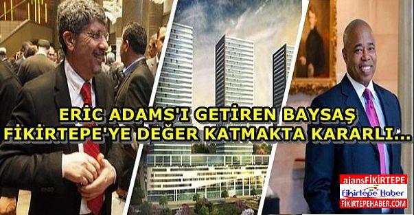 Eric Adams, Baysaş İstanbul 216 projesini ziyarete geliyor!