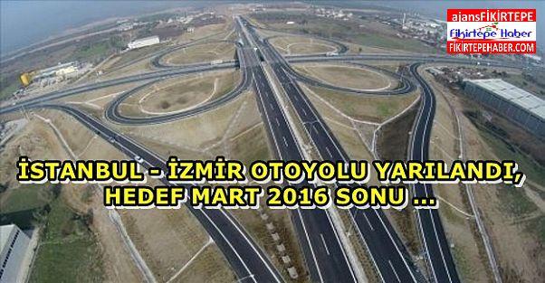 İstanbul-İzmir Otoyolu'nun yüzde 52'si bitti !