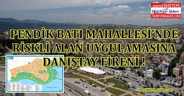 Danıştay'dan Pendik Batı Mahallesi afet riskli alan yürütmesini durdurma !