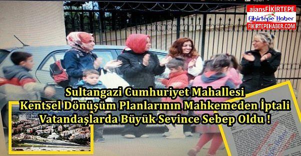 Sultangazi Cumhuriyet Mahallesi Kentsel Dönüşüm Planlarına Mahkemeden İptal !