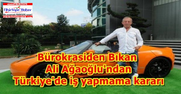 Ağaoğlu'ndan şok karar: Türkiye'de iş yapmama kararı