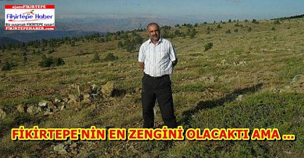 FİKİRTEPENİN EN ZENGİNİ OLACAKTI OLAMADI !!!