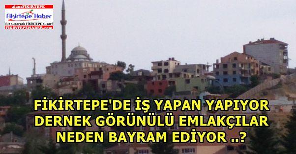 FİKİRTEPE'DE DERNEK GÖRÜNÜMLÜ EMLAKÇILAR VAR !!!