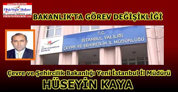 Çevre ve Şehircilik Bakanlığı Yeni İstanbul İl Müdürü Hüseyin Kaya Oldu