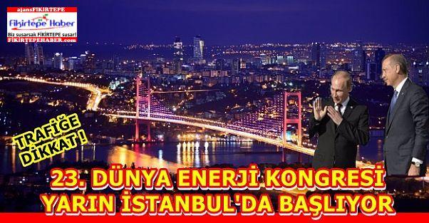 23. Dünya Enerji Kongresi Yarın İstanbul'da Başlıyor