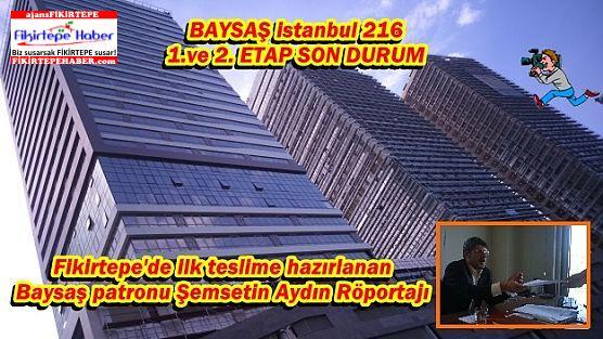 Fikirtepede ilk teslime hazırlanan İstanbul 216 ve Şemsettin Aydın Röportajı