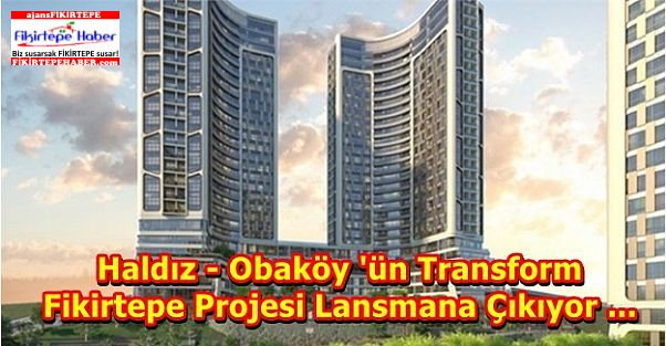 Haldız - Obaköy 'ün Transform Fikirtepe Projesi Lansmana Çıkıyor ...