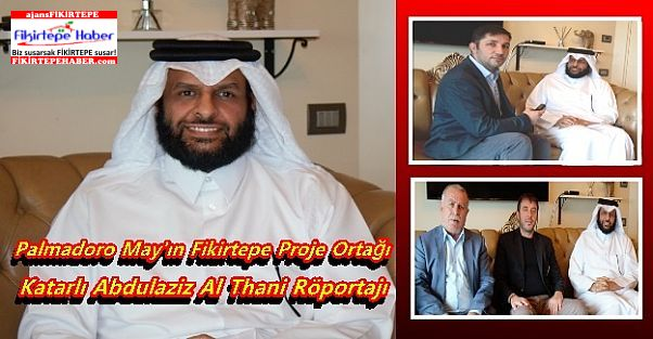 Palmadoro'nun Fikirtepe Proje Ortağı Katarlı Abdulaziz Al Thani Röportajı