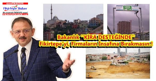 Bakanlık ''KİRADA'' Neden Fikirtepe'yi firmaların insafına bırakıyor !?