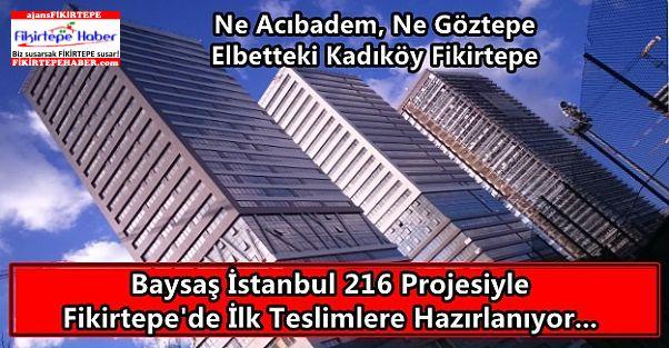 Baysaş İstanbul 216 Projesiyle Fikirtepe'de İlk Teslimlere Hazırlanıyor...