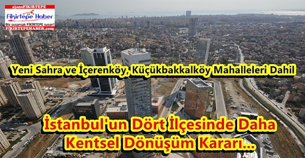 İstanbul'un Dört İlçesinde Kentsel Dönüşüm Kararı...