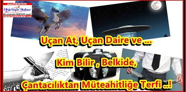 Mahkumun Uçan Atı ve Çantacının Uçan Dairelerle Müteahitlik Rüyası !