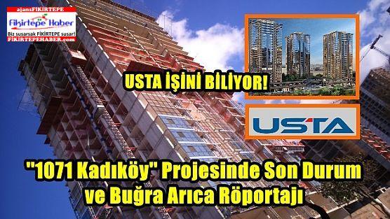Usta'nın ''1071 Kadıköy '' Projesinde Son Durum ve Buğra Arıcan Röportajı