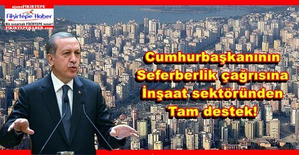 Cumhurbaşkanı'nın Seferberlik çağrısına inşaat sektöründen tam destek!