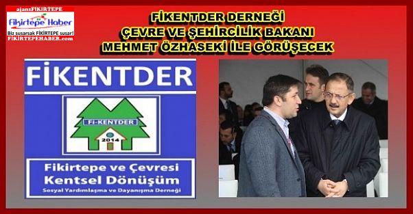 Fikentder Derneği Ç.Ş. Bakanı Mehmet Özhaseki ile görüşecek