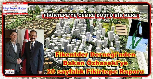 Fikentder Derneği'nden Bakan Özhaseki'ye 20 sayfalık Fikirtepe Raporu