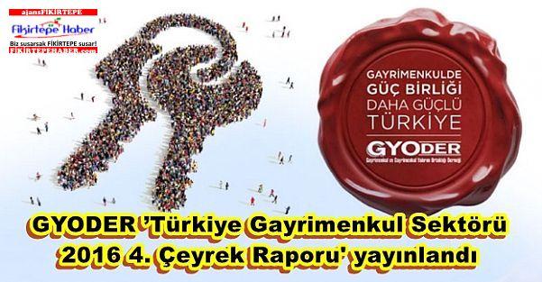 GYODER 'Türkiye Gayrimenkul Sektörü 2016 4. Çeyrek Raporu' yayınlandı