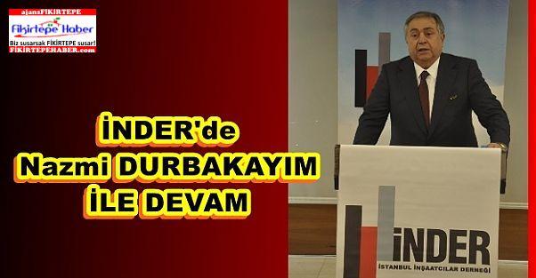 İNDER, kritik dönemde ''Nazmi DURBAKAYIM'' ile devam dedi..