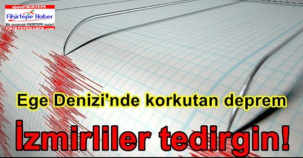 Ege Denizi'nde korkutan deprem, İzmirliler tedirgin!