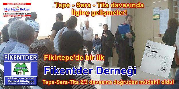 Tepe-Sera-Tita 2/3 davasına 'Fikentder Derneği' doğrudan müdahil oldu!