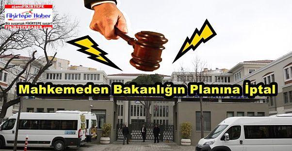 Mahkemeden Bakanlığın Planına İptal!