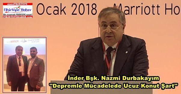 İnder Bşk. Durbakayım ''Depremle Mücadelede Ucuz Konut Şart''