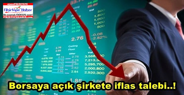 Borsaya açık şirkete iflas talebi..!
