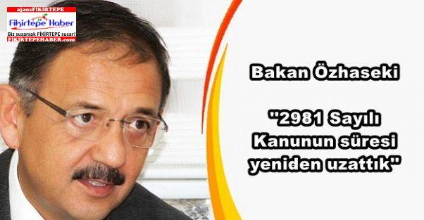 Bakanlık 2981 Sayılı Kanunun süresi yeniden uzatıldı