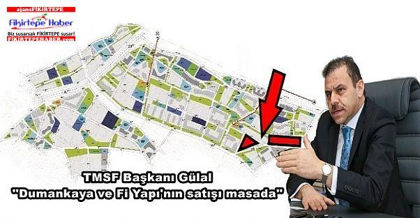 TMSF Başkanı Gülal ''Dumankaya ve Fi Yapı'nın satışı masada''