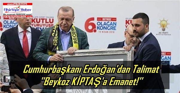 Cumhurbaşkanı Erdoğan'dan Talimat ''Beykoz KİPTAŞ'a Emanet!''