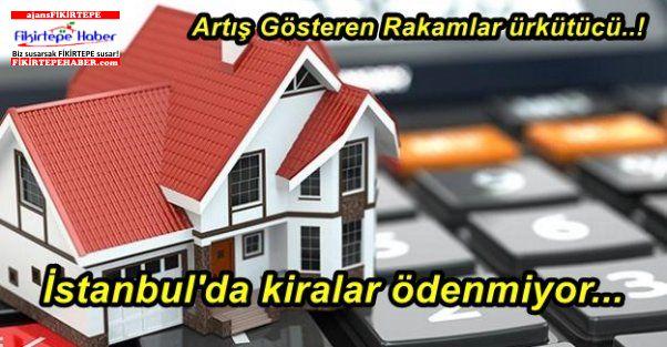İstanbul'da kiralar ödenmiyor... Artış Gösteren Rakamlar ürkütücü..!