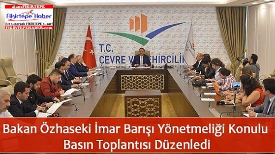 Bakan Özhaseki'den İmar Barışı Yönetmeliği Hakkında Basın Toplantısı