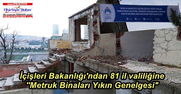 """İçişleri Bakanlığı'ndan 81 il valiliğine ''Metruk Binaları Yıkın Genelgesi"""""""