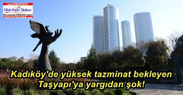 Kadıköy'de yüksek tazminat bekleyen Taşyapı'ya yargıdan şok!