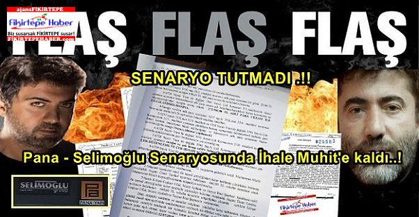 Pana - Selimoğlu Senaryosunda İhale Muhit'e kaldı..!