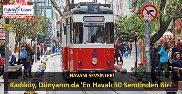İstanbul'un Gözdesi Kadıköy, Dünyanın da 'En Havalı 50 Semtinden Biri'