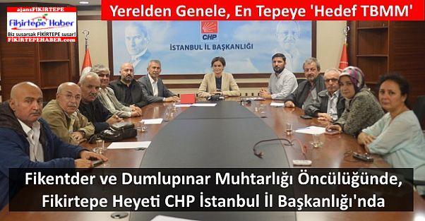Fikentder ve D.Muhtarlığı Fikirtepe için CHP İstanbul İl Başkanlığı'nda