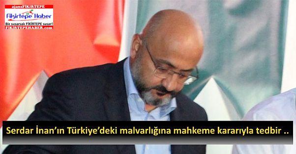 Serdar İnan'ın Türkiye'deki mal varlığına mahkeme kararıyla tedbir..