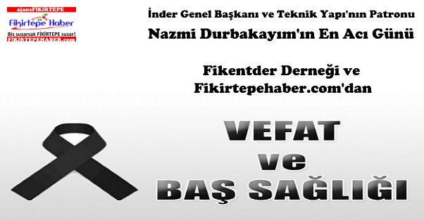 Fikentder Derneği'nden Teknik Yapı Patronu Durbakayım'a Taziye
