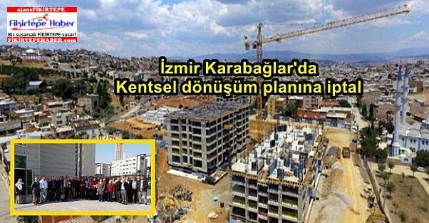 İzmir Karabağlar'da kentsel dönüşüm planına iptal