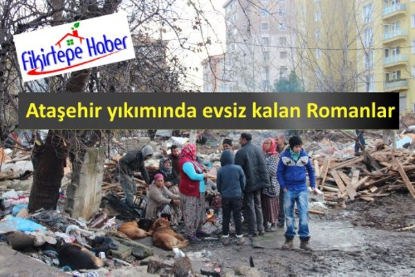 Ataşehirde Kentsel Dönüşüm yıkımları ve açıkta kalan roman vatandaşlar