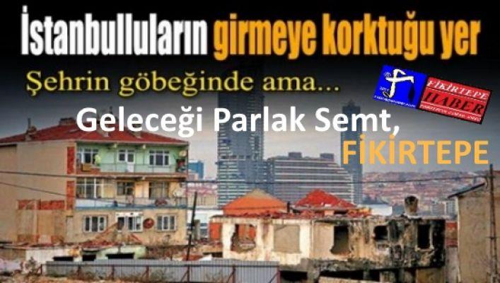 Bakanlığın Fikirtepe için yeni planı ve ileri dönük umutlar .!!