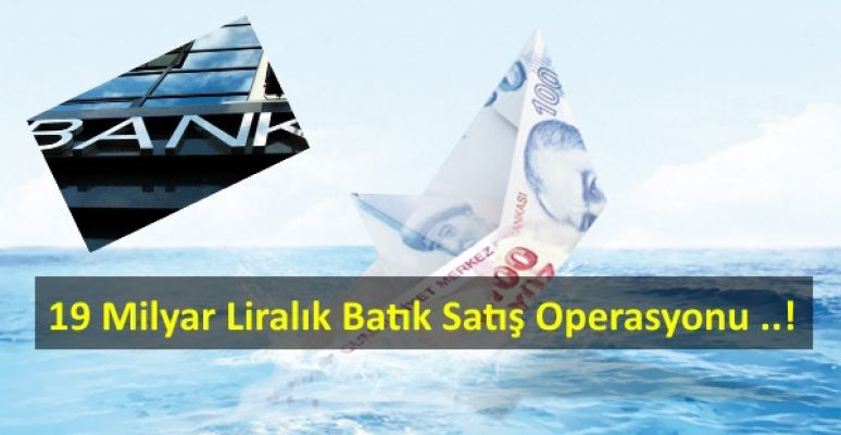 Bankalardan batık kredileri az göstermek için 19 milyar liralık batık satışı ..!