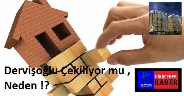 Dervişoğlu İnşaat Fikirtepe' den Çekiliyor mu, Neden !?