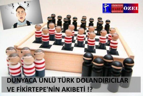 Dünyaca Ünlü Türk Dolandırıcılar ve Fikirtepe'nin Akıbeti !!!