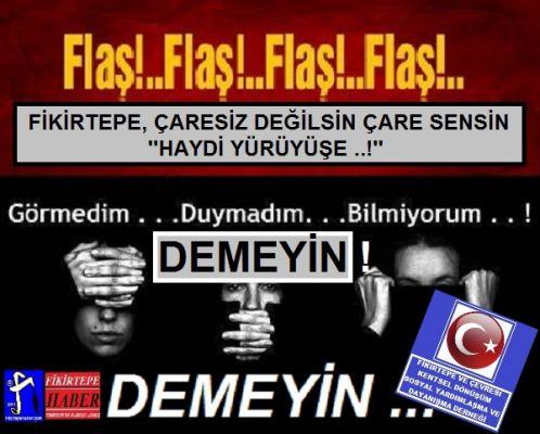 FİKİRTEPE, ÇARESİZ DEĞİLSİN ÇARE SENSİN ''HAYDİ YÜRÜYÜŞE ..!''